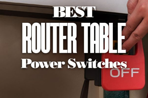 Best Router Table Power Switches
