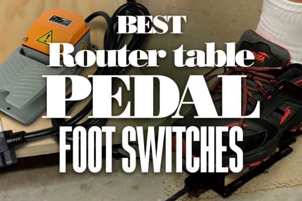 Best Router Table Pedal Foot Switches