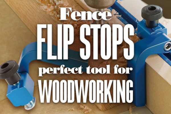 Fence Flip Stops – Perfect Tool for Woodworking