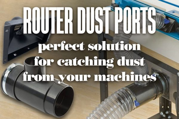 Router Dust Ports: Perfect Solution for Catching Dust from your Machines.