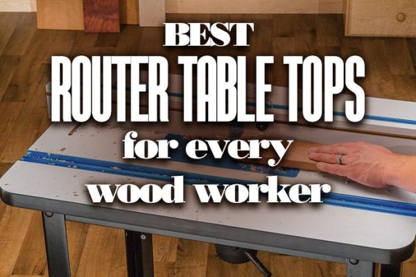 Best Router Table Tops For Every Wood Workers