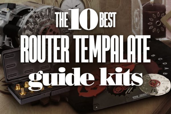 Best Router Template Guide Kits