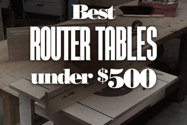 Best Router Tables Under $500